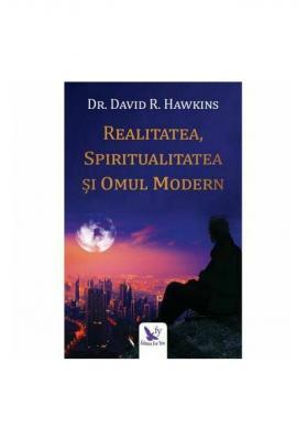 Realitatea, spiritualitatea si omul modern autor Dr. David R. Hawkins